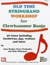 Old Time Stringband Workshop for Clawhammer Banjo: 40 Tunes Including Hoedowns, Jigs, Waltzes and More - Jane Keefer, Dick Weissman