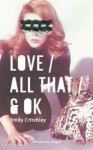 Love / All That / & OK - Emily Critchley