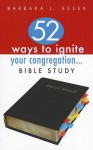 52 Ways to Ignite Your Congregation... Bible Study - Barbara J. Essex