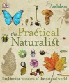 The Practical Naturalist: Explore the Wonders of the Natural World - Chris Packham