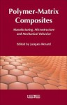 Polymer-Matrix Composites: Manufacturing, Microstructure and Mechanical Behavior - Jules Renard