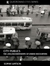 City Publics: The (Dis)enchantments of Urban Encounters (Questioning Cities) - Sophie Watson