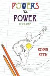 Powers Vs Power Book One - Robin M. Reed