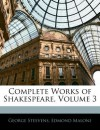 Complete Works of Shakespeare, Volume 3 - George Steevens, Edmond Malone