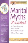 Marital Myths Revisited: A Fresh Look at Two Dozen Mistaken Beliefs about Marriage - Arnold A. Lazarus