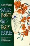 Montana Native Plants & Early Peoples - Jeff Hart, Jacqueline Moore