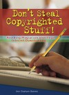 Don't Steal Copyrighted Stuff!: Avoiding Plagiarism and Illegal Internet Downloading - Ann Gaines