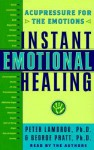 Instant Emotional Healing: Acupressure for the Emotions - Peter Lambrou, George J. Pratt