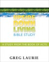 Upside Down Living Bible Study: A Study from the Book of Acts - Greg Laurie