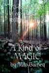 A Kind of Magic: A Three-volume Novel of Eco-magical Realism - Milo Barney, Emily King