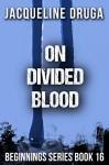 On Divided Blood: Beginnings Series Book 16 - Jacqueline Druga
