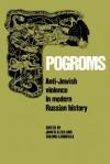 Pogroms: Anti-Jewish Violence in Modern Russian History - John Doyle Klier