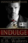 Indulge (Infinitus Billionaires) (Volume 2) - E B Walters