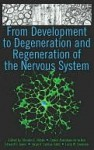 From Development to Degeneration and Regeneration of the Nervous System - Charles E. Ribak, Edward G. Jones, Jorge A. Larriva Sahd, Larry W. Swanson