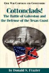 Cottonclads!: The Battle of Galveston and the Defense of the Texas Coast - Donald S. Frazier