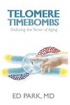 Telomere Timebombs: Defusing the Terror of Aging - Ed Park