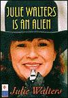 Julie Waters Is an Alien - Julie Walters, Graham Stuart, Stuart Walters, Behram Kapadia