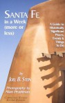Santa Fe in a Week (More or Less): A Guide to Historically Significant Places, Events & Things to Do - Joel B. Stein, Alan Pearlman