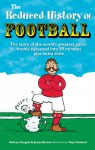 The Reduced History of Football - Aubrey Day, Justyn Barnes, Tony Husband
