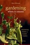 Gardening When It Counts: Growing Food in Hard Times - Steve Solomon