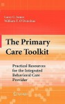 The Primary Care Toolkit: Practical Resources for the Integrated Behavioral Care Provider - Larry C. James, William T. O'Donohue