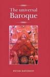 The Universal Baroque - Peter Davidson