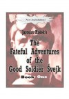 The Fateful Adventures of the Good Soldier Svejk During the World War, Book One - Jaroslav Hašek, Zenny K. Sadlon, Emmett M. Joyce