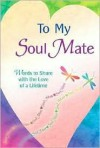 To My Soul Mate: Words to Share with the Love of a Lifetime - Gary Morris