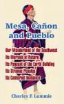 Mesa, Canon and Pueblo - Charles F. Lummis