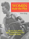 Women Rule the Plot: The Story of the 100 Year Fight to Establish Women's Place in Farm and Garden - Peter King