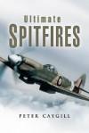 Ultimate Spitfires - Peter Caygill