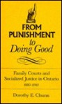 From Punishment To Doing Good: Family Courts And Socialized Justice In Ontario, 1880 1940 - Dorothy E. Chunn