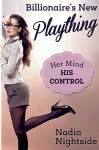 Billionaire's New Plaything (Her Mind, His Control Book 1) - Nadia Nightside