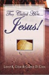 They Called Him . . . Jesus! - Lanny Cook, Clarice Cook