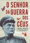 O Senhor da Guerra dos Céus - Michael Moorcock, João Henrique Pinto
