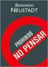 Prohibido No Pensar - Bernardo Neustadt