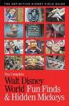 The Complete Walt Disney World Fun Finds & Hidden Mickeys: The Definitive Disney Field Guide - Julie Neal, Mike Neal