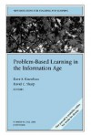 Problem-Based Learning in the Information Age: New Directions for Teaching and Learning, Number 95 - TL