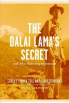 The Dalai Lama's Secret and Other Reporting Adventures: Stories From A Cold War Correspondent - Henry S. Bradsher
