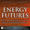 Energy Futures: What Traders Need to Know about the Energy Market - Michael C. Thomsett
