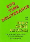 End Time Deliverance & the Holy Spirit Revival: The New Thing That God Is Doing in the Earth - Peter Hobson