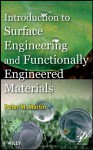 Introduction to Surface Engineering and Functionally Engineered Materials - Peter Martin
