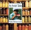 An Amish Table - Phyllis Pellman Good