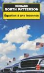 Equation a Une Inconnue - Richard North Patterson