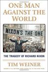One Man Against the World: The Tragedy of Richard Nixon - Tim Weiner