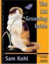The Cat Grooming Guide - Sam Kohl