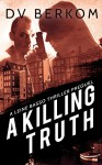 A Killing Truth: (A Leine Basso Thriller Prequel) - D.V. Berkom