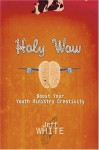 Holy Wow: Boost Your Youth Ministry Creativity - Jeff White