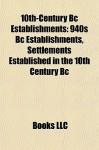 10th-Century Bc Establishments: 940s Bc Establishments, Settlements Established in the 10th Century Bc - Books LLC
