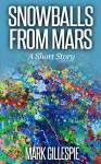Snowballs from Mars: A Short Story - Mark Gillespie